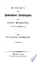 Geschichte des Fürstenthums Berchtesgaden und seiner Salzwerke