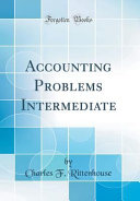 Accounting Problems Intermediate  Classic Reprint