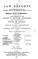 the law reports under the superintendence and control of the incorporated council of law reporting for england and wales supreme court of judicature cases determined in the queens bench division and on appeal therefrom in the court of appeal decisions on crown cases reserved and decisions of the railway and canal commission