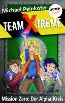 download ebook team x-treme - mission zero: der alpha-kreis pdf epub