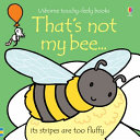 That's Not My Bee... : babies and toddlers will love turning...