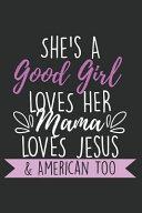 She S A Good Girl Loves Her Mama Loves Jesus