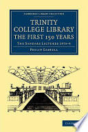 Trinity College Library. The First 150 Years : traces its development into the greatest of...