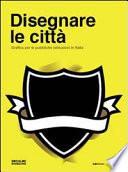 Disegnare le citt    Grafica per le pubbliche istituzioni in Italia