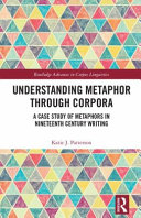 Understanding Metaphor Through Corpora: A Case Study of Metaphors in Nineteenth Century Writing