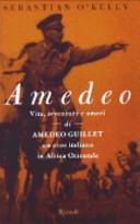 Amedeo. Vita, avventure e amori di Amedeo Guillet. Un eroe italiano in Africa orientale