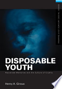 Disposable Youth: Racialized Memories, and the Culture of Cruelty Young People Are Caught Between The