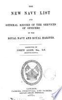 THE NEW NAVY LIST AND GENERAL RECORD OF THE SERVICES OF OFFICERS OF THE ROYAL NAVY AND ROYAL MARINES