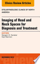 Imaging of Head and Neck Spaces for Diagnosis and Treatment  An Issue of Otolaryngologic Clinics