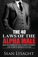 The 40 Laws Of The Alpha Male
