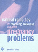 Natural Remedies for Morning Sickness and Other Pregnancy Problems