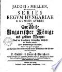 Series regum Hungariae ex nummis aureis0