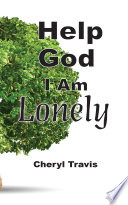 Help God I Am Lonely