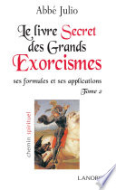 Le Livre Secret des Grands Exorcismes Tome 2