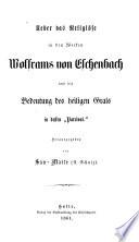 """Ueber das Religiöse in den Werken Wolfram von Eschenbach und die Bedeutung des heiligen Grals in dessen """"Parcival."""""""