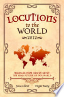 Locutions to the World 2012   Messages from Heaven about the near Future of our World
