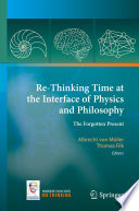 Re Thinking Time at the Interface of Physics and Philosophy