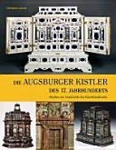 Die Augsburger Kistler des 17. Jahrhunderts