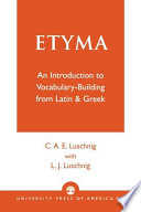 Etyma  an Introduction to Vocabulary building from Latin   Greek
