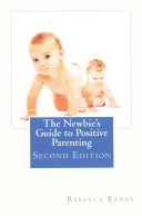 The Newbie s Guide to Positive Parenting