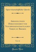Abhandlungen Herausgegeben Vom Naturwissenschaftlichen Verein Zu Bremen, Vol. 14 (Classic Reprint)