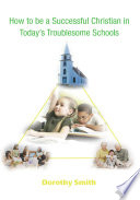 How to Be a Successful Christian in Today s Troublesome Schools