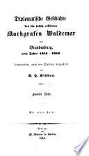 Diplomatische Geschichte des Markgrafen Waldemar von Brandenbürg vom Jahre 1345-1356