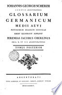 Johannis Georgii Scherzii J U D  Et P P  Argentoratensis Glossarium Germanicum Medii Aevii Potissimum Dialecti Suevicae