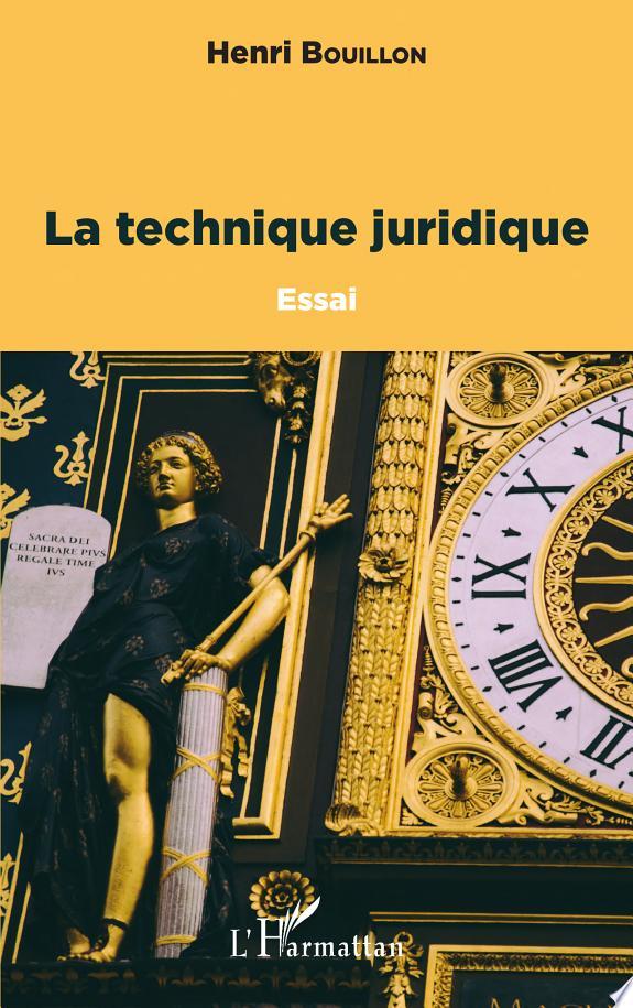 La technique juridique : essai / Henri Bouillon.- Paris : L'Harmattan , DL 2016, cop. 2016