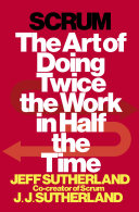 Scrum The Art of Doing Twice the Work in Half the Time