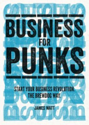 Business For Punks : bastard and ignore advice. these...