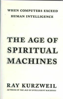 The Age of Spiritual Machines by Ray Kurzweil/
