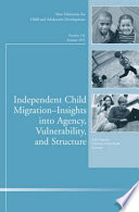 Independent Child Migrations  Insights into Agency  Vulnerability  and Structure