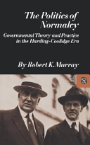 The Politics of Normalcy: Governmental Theory and Practice in the Harding-Coolidge Era
