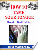 How to Tame Your Tongue - Break 7 Bad Habits