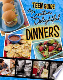 A Teen Guide to Creative  Delightful Dinners