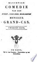 Kluchtige comedie van den ryken, doch zeer mismaekten monsieur Grand-Cas