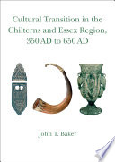 Cultural Transition in the Chilterns and Essex Region  350 AD to 650 AD