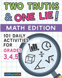 101 Two Truths and One Lie  Math Activities for Grades 3  4  and 5 Book PDF