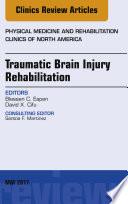 Traumatic Brain Injury Rehabilitation  An Issue of Physical Medicine and Rehabilitation Clinics of North America  E Book