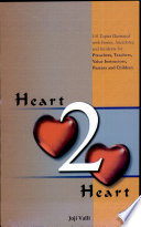 Heart 2 Heart   101 Topics illustrated with Stories  Anecdotes  and Incidents for Preachers  Teachers  Value Instructors  Parents and Children