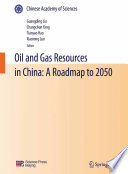 Oil and Gas Resources in China  A Roadmap to 2050