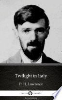 Twilight in Italy by D  H  Lawrence  Illustrated