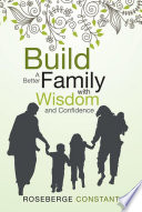 Build A Better Family With Wisdom And Confidence