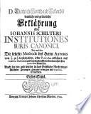 D. Dietrich Gotthard Eckards Deutliche und gründliche Erklährung über Iohannis Schilteri Institutiones iuris canonici