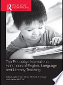 The Routledge International Handbook of English  Language and Literacy Teaching
