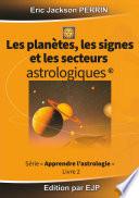Astrologie livre 2 : Les planètes, les signes et les secteurs astrologiques
