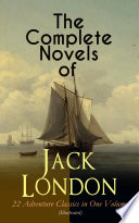 The Complete Novels of Jack London     22 Adventure Classics in One Volume  Illustrated