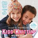 Susan B Anderson S Kids Knitting Workshop