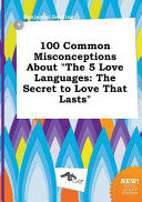 100 Common Misconceptions about the 5 Love Languages